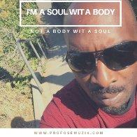 i'm a soulwit a body - Copy
