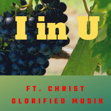 I in U ft. Christ Glorified Musik