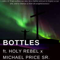 Bottles ft. Holy Rebel x Michael Price Sr.
