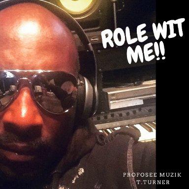 ROLE WIT ME...