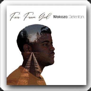 Ntokozo Delenton - Far From God